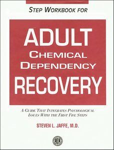 Step Workbook for Adult Chemical Dependency Recovery