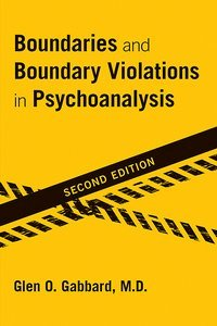 Boundaries and Boundary Violations in Psychoanalysis Second Edition