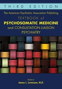 American Psychiatric Association Publishing Textbook of Psychosomatic Medicine and Consultation-Liai