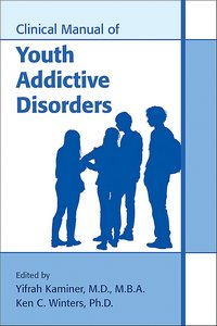 Clinical Manual of Youth Addictive Disorders
