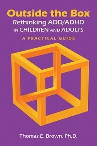 Outside the Box Rethinking ADD/ADHD in Children and Adults