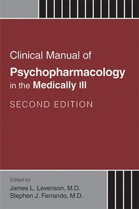 Clinical Manual of Psychopharmacology in the Medically Ill, Second Edition